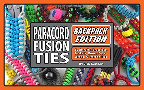 Paracord Fusion Ties - Backpack Edition: Bushcrafts, Bracelets, Baskets, Knots, Fobs, Wraps, & Storage Ties ()