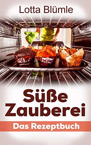 BACKEN & DESSERTS: Süße Zauberei (Rezepte, Muffins, Kuchen, Kekse, Dessert) (German Edition) (Gläser Für Gesicht)