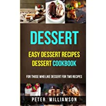 Dessert: Easy Dessert Recipes Desert Cookbook (For Those Who Like Dessert For Two Recipes)