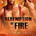 Redemption by Fire : By Fire Series, Book 1 Hörbuch von Andrew Grey Gesprochen von: Peter B. Brooke