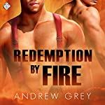 Redemption by Fire : By Fire Series, Book 1 | Andrew Grey
