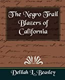 The Negro Trail Blazers of California, Delilah L. Beasley, 1594625921