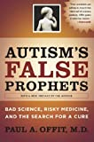 Image de Autism's False Prophets: Bad Science, Risky Medicine, and the Search for a Cure