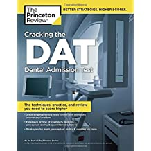 Cracking the DAT (Dental Admission Test): The Techniques, Practice, and Review You Need to Score Higher