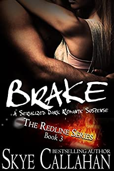 Brake: Serialized Romantic Suspense (The Redline Series Book 3) by [Callahan, Skye]