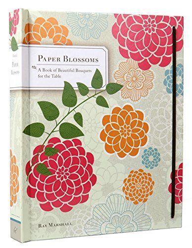 Paper Blossoms: A Book of Beautiful Bouquets for the Table by Ray Marshall (Paper Blossoms)