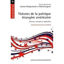 THÉORIES DE LA POLITIQUE ÉTRANGÈRE AMÉRICAINE : AUTEURS CONCEPTS ET APPROCHES 2E ÉD.