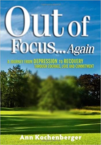 Book Out of Focus...Again: A Journey from Depression to Recovery Through Courage, Love and Commitment by Ann Kochenberger (2008-12-01)