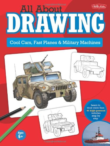 All About Drawing: Cool Cars, Fast Planes & Military Machines