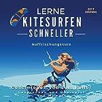 Lerne Kitesurfen schneller AUFFRISCHUNGSKURS: Kitesurfen einfach gemacht [Learn Kitesurfing Faster Refresher Course] | Tom Fuller,Mowgli Leon DeLaPlaya