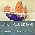 Asia's Cauldron: The South China Sea and the End of a Stable Pacific Audiobook by Robert D. Kaplan Narrated by Michael Prichard