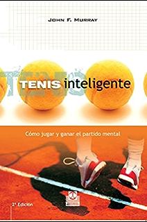 Tenis inteligente: Cómo jugar y ganar el partido mental (Deportes) (Spanish Edition