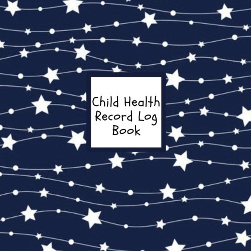 Child Health Record Log Book: Navy Stars Medical Journal Keeper Journal | Vaccine, Symptoms, Illness, Growth, Treatment History Tracker Book | Logbook ... | 8.5