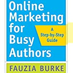 Online Marketing for Busy Authors: A Step-by-Step Guide | Fauzia Burke