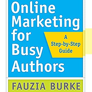 Online Marketing for Busy Authors: A Step-by-Step Guide Hörbuch