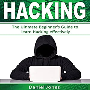 Hacking: The Ultimate Beginner's Guide to Learn Hacking Effectively Audiobook
