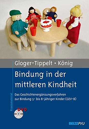 Bindung in der mittleren Kindheit: Das Geschichtenergänzungsverfahren zur Bindung 5- bis 8-jähriger Kinder (GEV-B). Mit DVD