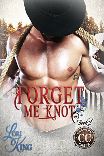 Forget Me Knot (Crawley Creek Book 1) by [King, Lori]