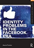Identity Problems in the Facebook Era (Framing 21st Century Social Issues), Daniel Trottier, 0415643457