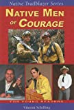 Native Men of Courage, Vincent Schilling and Michelle Benjamin, 0977918335