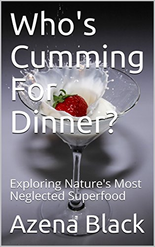 Who's Cumming For Dinner?: Exploring Nature's Most Neglected Superfood ()