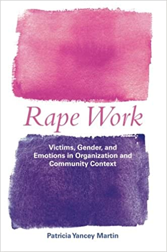 Rape Work: Victims, Gender, and Emotions in Organization and Community Context (Perspectives on Gender) 1st Edition