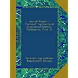 Annual Report - Vermont. Agricultural Experiment Station, Burlington, Issue 29