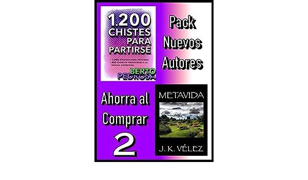 Amazon.com: Pack Nuevos Autores Ahorra al Comprar 2: 1200 Chistes para partirse, de Berto Pedrosa & Metavida, de J. K. Vélez (Spanish Edition) eBook: Berto ...
