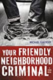 Front cover for the book Your Friendly Neighborhood Criminal by Michael Van Rooy