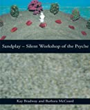 Sandplay : Silent Workshop of the Psyche, Bradway, Kay and McCoard, Barbara, 0415150744