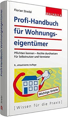 Profi-Handbuch für Wohnungseigentümer: Pflichten kennen - Rechte durchsetzen; Für Selbstnutzer und Vermieter