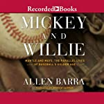 Mickey and Willie: Mantle and Mays, The Parallel Lives of Baseball's Golden Age | Allen Barra
