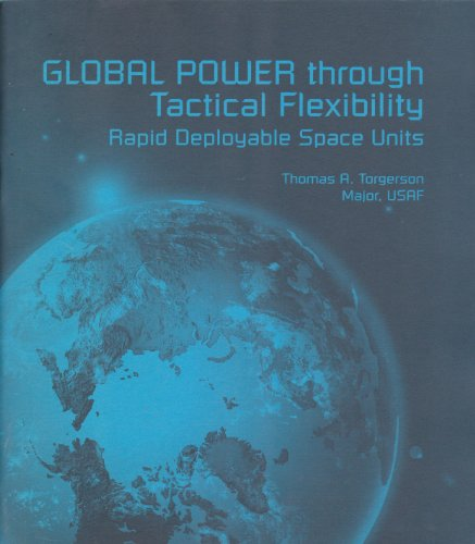 Global power through tactical flexibility: Rapid deployable space units (Research report / Air University)