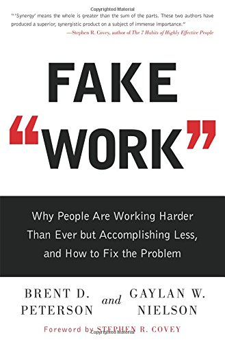 Fake Work: Why People Are Working Harder than Ever but Accomplishing Less, and How to Fix the Problem pdf epub