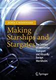 img - for Making Starships and Stargates: The Science of Interstellar Transport and Absurdly Benign Wormholes (Springer Praxis Books) book / textbook / text book