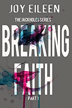 Breaking Faith (The JackholeS Book 1) by [Eileen, Joy]