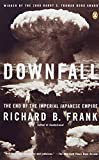 Downfall: The End of the Imperial Japanese Empire by Richard B. Frank (2001-05-01)