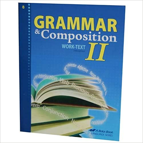 Book Grammar and Composition Work-text II New Edition(A Beka Book: Language Series)