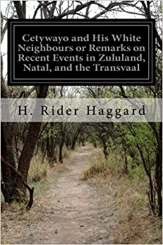 Cetywayo and His White Neighbours or Remarks on Recent Events in Zululand, Natal, and the Transvaal