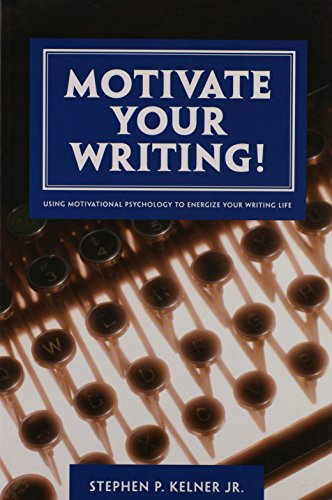 Motivate Your Writing!: Using Motivational Psychology to Energize Your Writing Life -  Kelner, Stephen P., Jr., Paperback