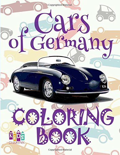 Download ✌ Cars of Germany ✎ Car Coloring Book for Boys ✎ Coloring Book 6 Year Old ✍ (Coloring Book Mini) Boys Coloring Book: ✌ ... (Coloring Book Cars of Germany) (Volume 2) PDF