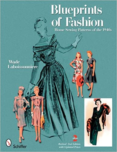 Blueprints of Fashion: Home Sewing Patterns of the 1940s: Wade ...