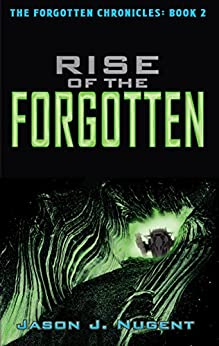 Rise of the Forgotten: The Forgotten Chronicles Book 2 by [Nugent, Jason J.]