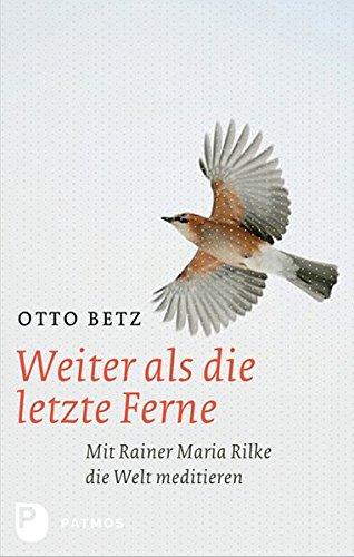 Weiter als die Ferne - Mit Rainer Maria Rilke die Welt meditieren