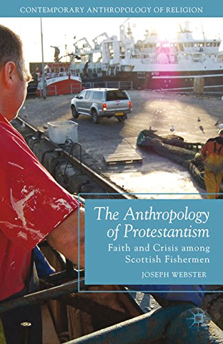 Download The Anthropology of Protestantism: Faith and Crisis among Scottish Fishermen (Contemporary Anthropology of Religion) Pdf