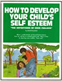 How to Develop Your Child's Self-Esteem, Ruth Bowdoin, 155997009X