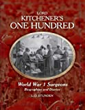 img - for Lord Kitchener's One Hundred World War 1 Surgeons: Biographies and Diaries book / textbook / text book