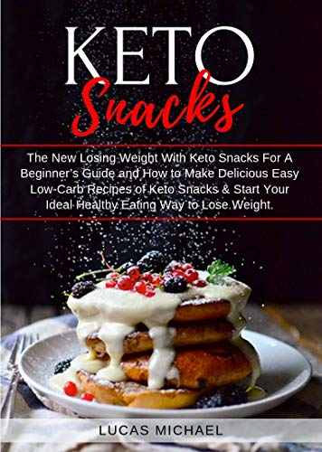 Keto Snacks: The New Losing Weight With Keto Snacks For A Beginner's Guide and How to Make Delicious Easy Low-Carb Recipes of Keto Snacks & Start Your Ideal Healthy Eating Way to Lose Weight. by Lucas  Michael