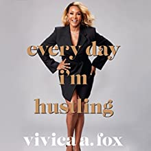 Every Day I'm Hustling Audiobook by Vivica A. Fox, Kevin Carr O'Leary Narrated by Vivica A. Fox