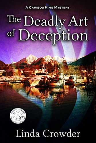 The Deadly Art of Deception (Caribou King Mysteries Book 1)